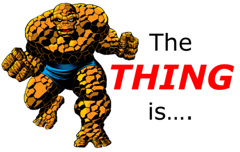 The THING is...