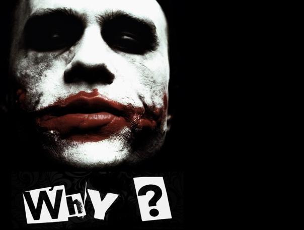WHY (joker Face)
