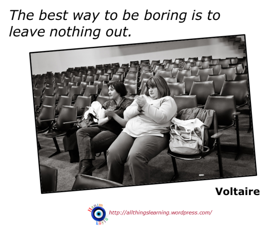Best way to be BORING (Voltaire quote)