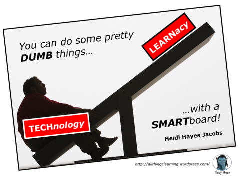 DUMB things with SMARTboards (Heidi Hayer Jacobs quote) ver 02 TG